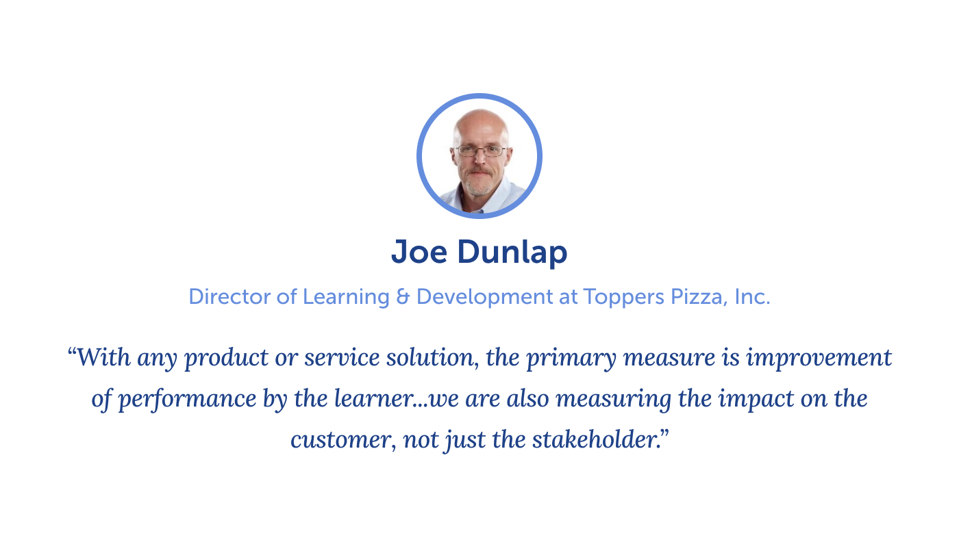 quote from Joe Dunlap, Director of Learning & Development at Toppers Pizza, Inc